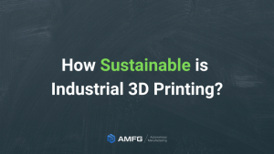 How Sustainable is Industrial 3D Printing?